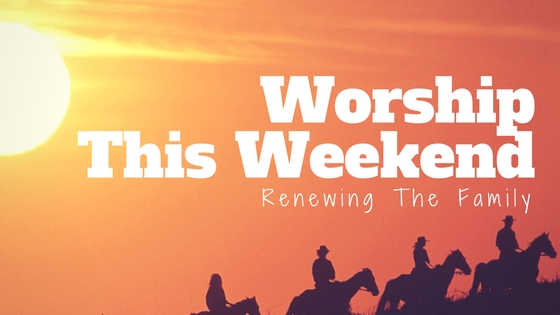 Renewing the family Worship This Weekend February cowboys riding into the sun service