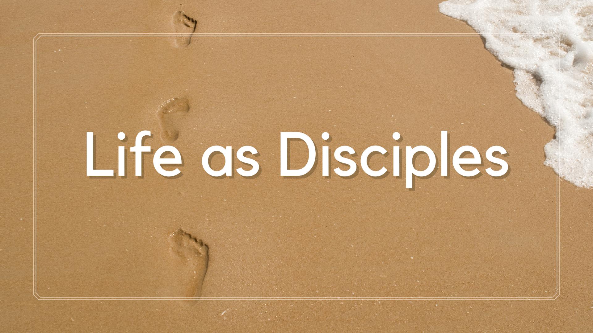 Life as Disciples